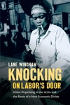 Knocking on Labor?s Door : Union Organizing in the 1970s and the Roots of a New Economic Divide
