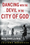 Dancing With the Devil in the City of God : Rio De Janeiro on the Brink