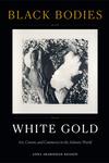 Black Bodies, White Gold