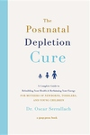 The Postnatal Depletion Cure: A Complete Guide to Rebuilding Your Health and Reclaiming Your Energy for Mothers of Newborns, Toddlers, and Young Children