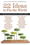 22 Ideas to Fix the World : Conversations With the World's Foremost Thinkers