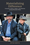 Materializing Difference: Consumer Culture, Politics, and Ethnicity among Romanian Roma