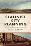 Stalinist City Planning : Professionals, Performance, and Power