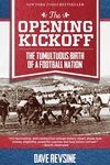 Opening Kickoff : The Tumultuous Birth of a Football Nation