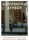 Governing Affect : Neoliberalism and Disaster Reconstruction