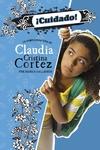 Cuidado!: La complicada vida de Claudia Cristina Cortez