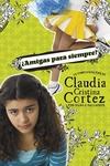 Amigas para siempre?: La complicada vida de Claudia Cristina Cortez