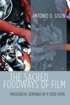 Sacred Foodways of Film : Theological Servings in 11 Food Films