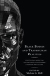 Black Bodies and Transhuman Realities: Scientifically Modifying the Black Body in Posthuman Literature and Culture