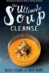 The Ultimate Soup Cleanse: 60 Restorative Recipes to Reduce, Restore, Renew & Resolve