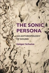 Sonic Persona : An Anthropology of Sound