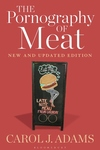 The Pornography of Meat: New and Updated Edition