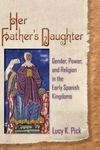 Her Father's Daughter : Gender, Power, and Religion in the Early Spanish Kingdoms
