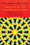 Myth of the Nuclear Revolution: Power Politics in the Atomic Age