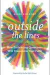 Outside the Lines : How Embracing Queerness Will Transform Your Faith