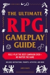 The Ultimate RPG Gameplay Guide: Role-Play the Best Campaign Ever?No Matter the Game!