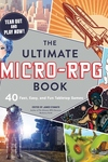 Ultimate Micro-RPG Book: 40 Fast, Easy, and Fun Tabletop Games