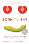 Born to Eat: Whole, Healthy Foods from Baby?s First Bite