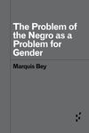 Problem of the Negro as a Problem for Gender