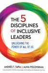 5 Disciplines of Inclusive Leaders: Unleashing the Power of All of Us