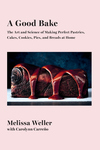 Good Bake: The Art and Science of Making Perfect Pastries, Cakes, Cookies, Pies, and Breads at Home
