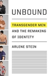 Unbound: Transgender Men and the Remaking of Identity