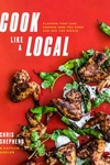 Cook Like a Local: Flavors That Can Change How You Cook and See the World: A Cookbook