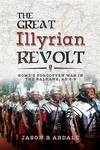 Great Illyrian Revolt: Rome's Forgotten War in the Balkans, AD 6-9