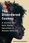 Disordered Cosmos: A Journey Into Dark Matter, Spacetime, and Dreams Deferred