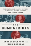 The Compatriots: The Brutal and Chaotic History of Russia's Exiles, ?migr?s, and Agents Abroad