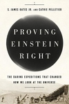 Proving Einstein Right: The Daring Expeditions that Changed How We Look at the Universe