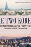 The Two Koreas: How the North Separated from the South - Geography History Books Children's Geography & Cultures Books