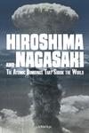 Hiroshima and Nagasaki: The Atomic Bombings that Shook the World