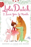 Lola Dutch I Love You So Much