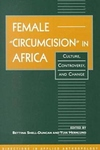 """Female """"Circumcision"""" in Africa:Culture, Controversy and Charge"""