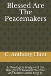 Blessed Are the Peacemakers: A Theological Analysis of the Thought of Howard Thurman and Martin Luther King, Jr