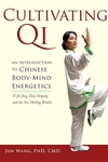 Cultivating Qi:An Introduction to Chinese Body-Mind Energetics