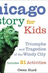 Chicago History for Kids:Triumphs and Tragedies of the Windy City Includes 21 Activities