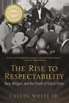 Rise to Respectability : Race, Religion, and the Church of God in Christ