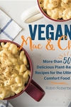 Vegan Mac and Cheese: More than 50 Delicious Plant-Based Recipes for the Ultimate Comfort Food
