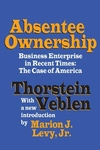 Absentee Ownership:Business Enterprise in Recent Times: the Case of America
