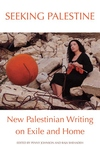 Seeking Palestine : New Palestinian Writing on Exile and Home