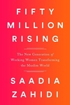 Fifty Million Rising: How a New Generation of Working Women Is Revolutionizing the Muslim World