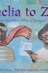Amelia to Zora:Twenty-Six Women Who Changed the World