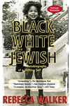 Black White and Jewish:Autobiography of a Shifting Self