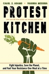 Protest Kitchen : Fight Injustice, Save the Planet, and Fuel Your Resistance One Meal at a Time