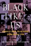 Black Like Us:A Century of Lesbian, Gay, and Bisexual African American Fiction