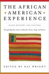 The African American Experience:Black History and Culture Through Speeches, Letters, Editorials, Poems, Songs, and Stories
