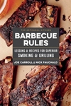 The Artisanal Kitchen: Barbecue Rules: Lessons and Recipes for Superior Smoking and Grilling