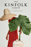 Kinfolk Garden: How to Live with Nature